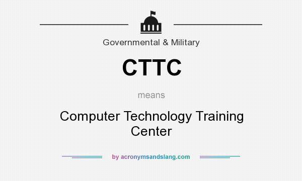 What does CTTC mean? It stands for Computer Technology Training Center