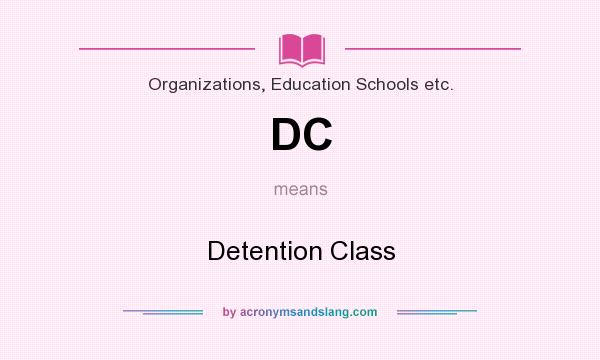 What does DC mean? It stands for Detention Class