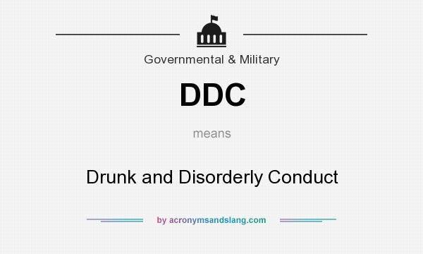 What does DDC mean? It stands for Drunk and Disorderly Conduct