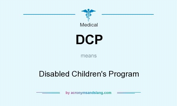 What does DCP mean? It stands for Disabled Children`s Program