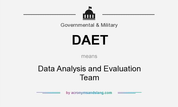 What does DAET mean? It stands for Data Analysis and Evaluation Team