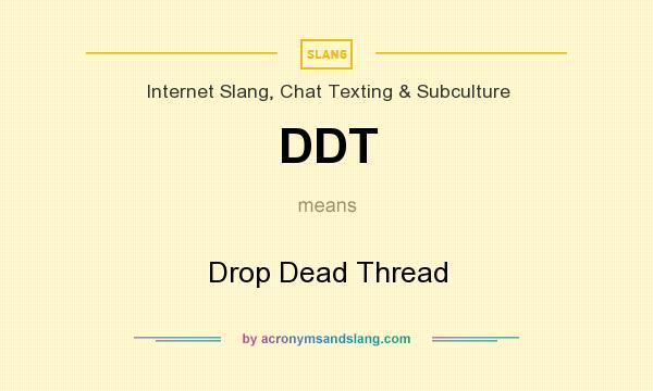 DDT - Drop Dead Thread in Internet Slang, Chat Texting ...