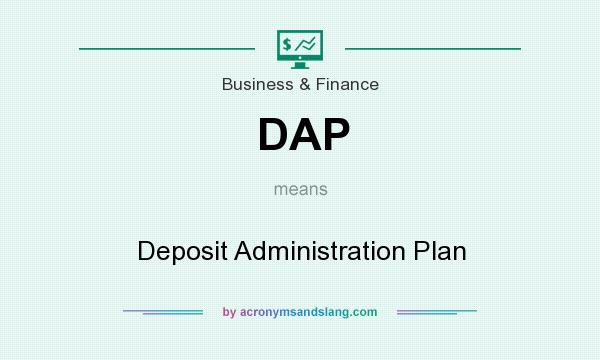 What does DAP mean? It stands for Deposit Administration Plan