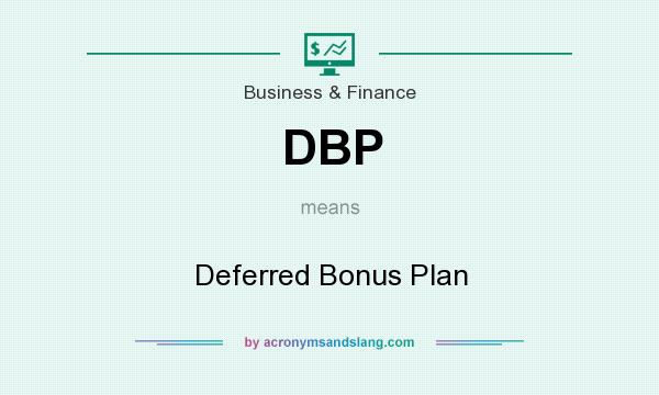 What does DBP mean? It stands for Deferred Bonus Plan