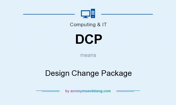 What does DCP mean? It stands for Design Change Package