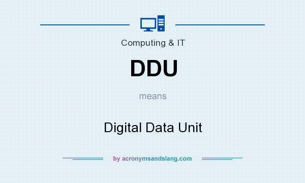 What does DDU mean? It stands for Digital Data Unit