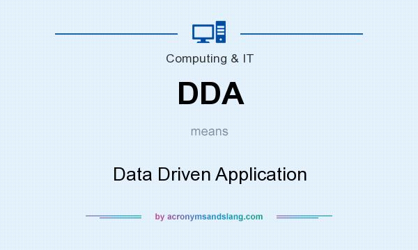What does DDA mean? It stands for Data Driven Application