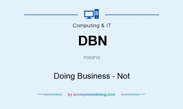 What does DBN mean? It stands for Doing Business - Not