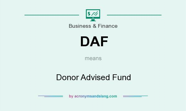 What does DAF mean? It stands for Donor Advised Fund