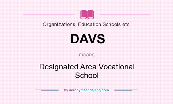 What does DAVS mean? It stands for Designated Area Vocational School