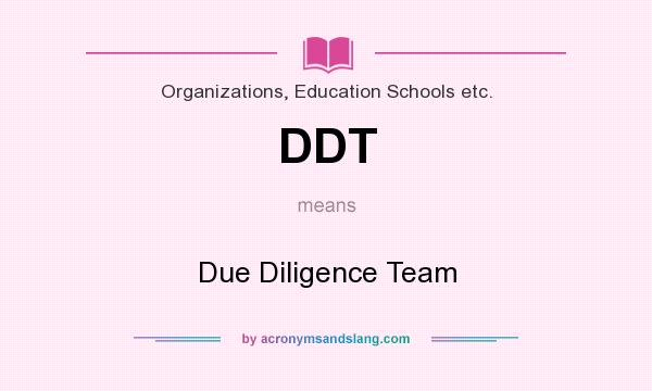 What does DDT mean? It stands for Due Diligence Team