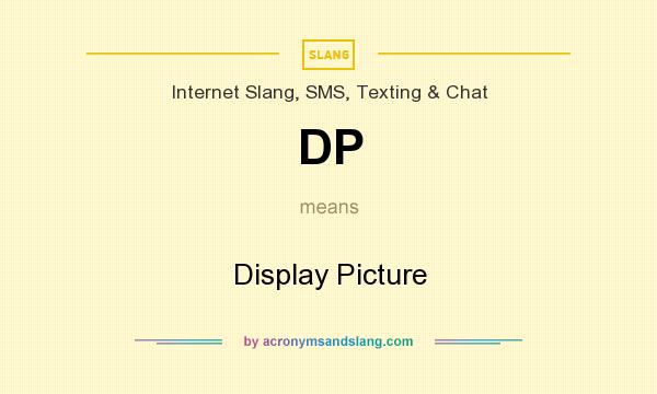 What does DP mean? It stands for Display Picture