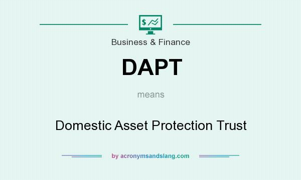 What does DAPT mean? It stands for Domestic Asset Protection Trust