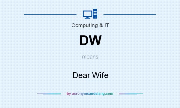 What does DW mean? It stands for Dear Wife