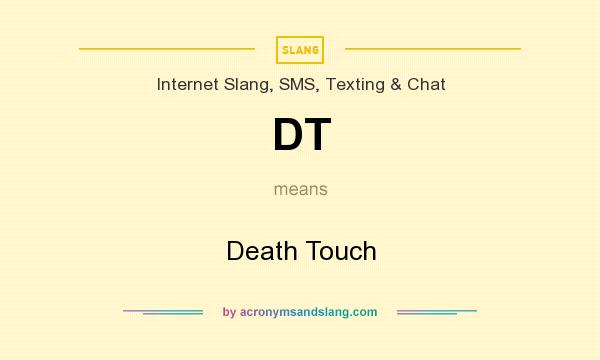 What does DT mean? It stands for Death Touch