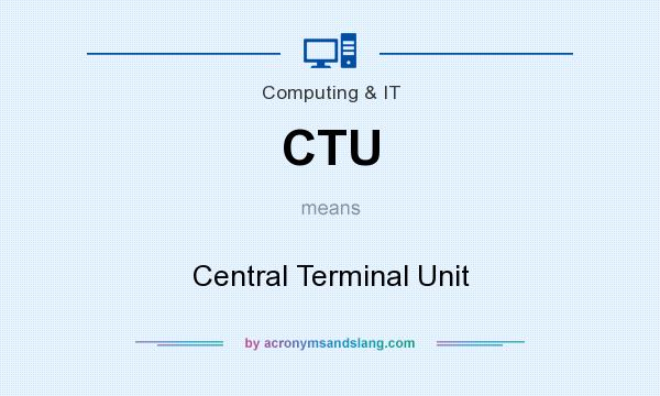 What does CTU mean? It stands for Central Terminal Unit