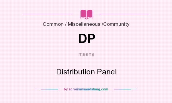 What does DP mean? It stands for Distribution Panel