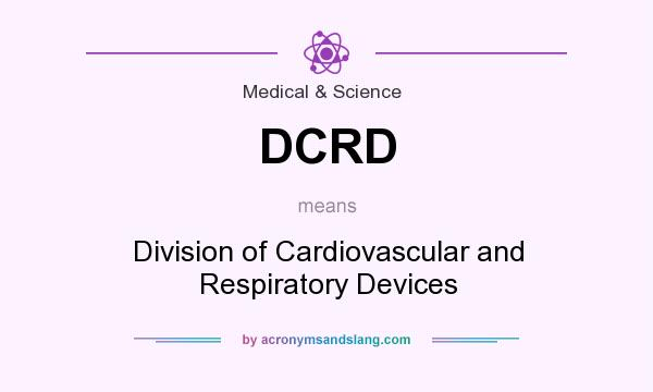 What does DCRD mean? It stands for Division of Cardiovascular and Respiratory Devices