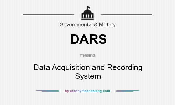What does DARS mean? It stands for Data Acquisition and Recording System