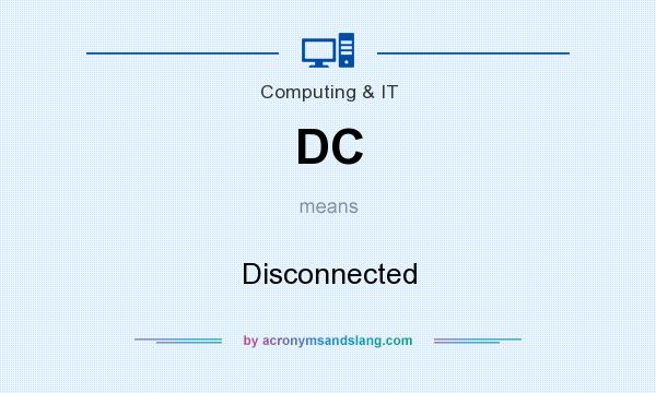 What does DC mean? It stands for Disconnected
