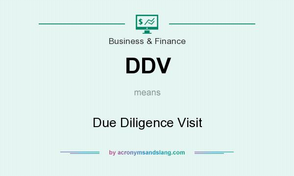 What does DDV mean? It stands for Due Diligence Visit