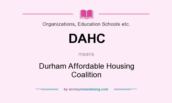 What does DAHC mean? It stands for Durham Affordable Housing Coalition