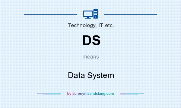 What does DS mean? It stands for Data System
