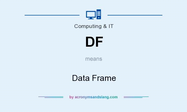 What does DF mean? It stands for Data Frame