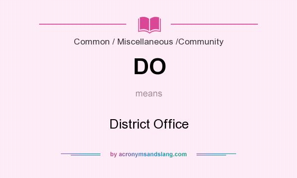 What does DO mean? It stands for District Office