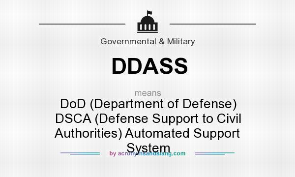 What does DDASS mean? It stands for DoD (Department of Defense) DSCA (Defense Support to Civil Authorities) Automated Support System