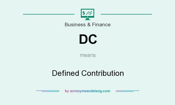What does DC mean? It stands for Defined Contribution