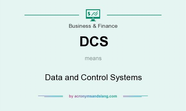 What does DCS mean? It stands for Data and Control Systems