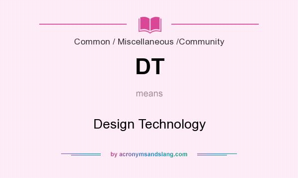 What does DT mean? It stands for Design Technology