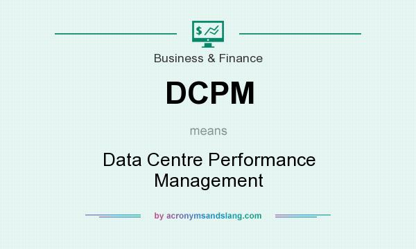 What does DCPM mean? It stands for Data Centre Performance Management