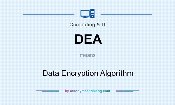 What does DEA mean? It stands for Data Encryption Algorithm