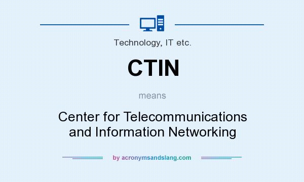 What does CTIN mean? It stands for Center for Telecommunications and Information Networking