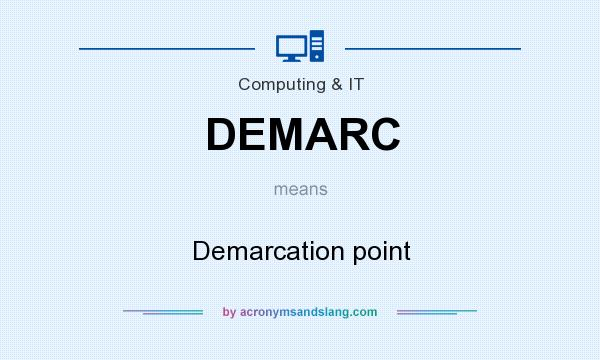 What does DEMARC mean? It stands for Demarcation point