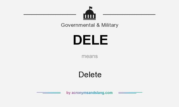 What does DELE mean? It stands for Delete