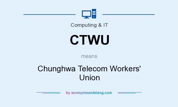 What does CTWU mean? It stands for Chunghwa Telecom Workers` Union