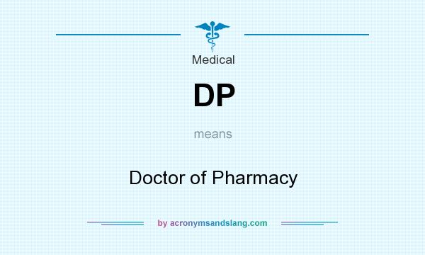 What does DP mean? It stands for Doctor of Pharmacy