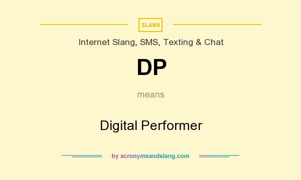 What does DP mean? It stands for Digital Performer