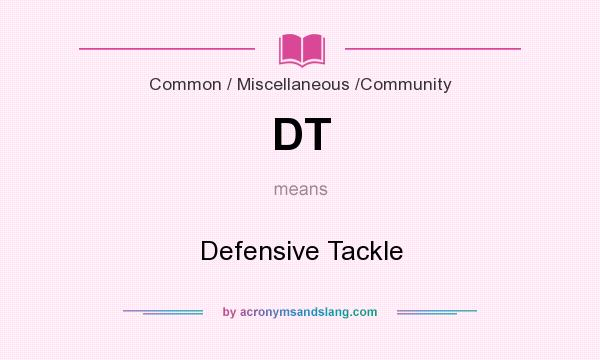 What does DT mean? It stands for Defensive Tackle
