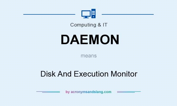 What does DAEMON mean? It stands for Disk And Execution Monitor