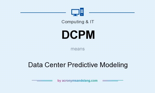 What does DCPM mean? It stands for Data Center Predictive Modeling