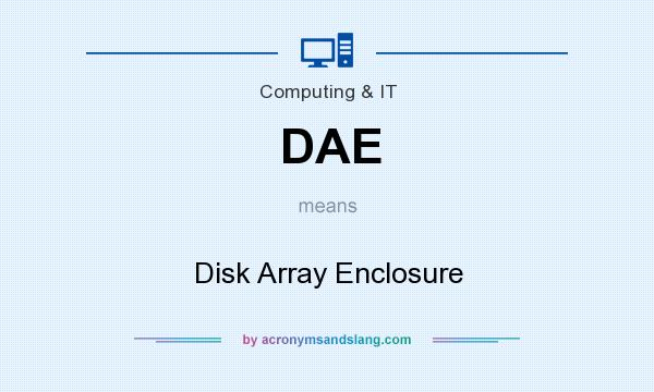 What does DAE mean? It stands for Disk Array Enclosure