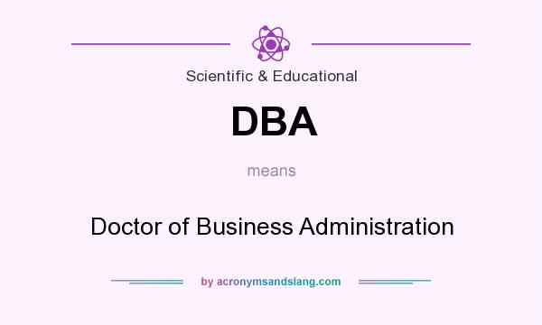 What does DBA mean? It stands for Doctor of Business Administration