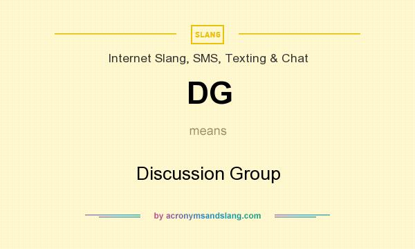 What does DG mean? It stands for Discussion Group