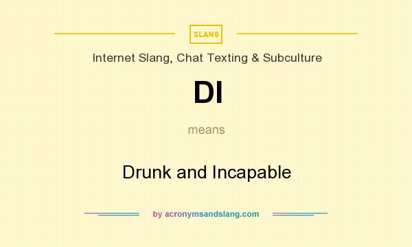 What does DI mean? It stands for Drunk and Incapable