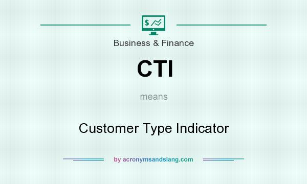 What does CTI mean? It stands for Customer Type Indicator
