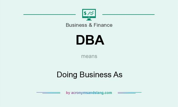 What does DBA mean? It stands for Doing Business As